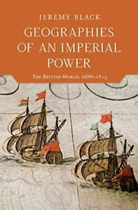 Geographies Of An Imperial Power The British World 1688 1815