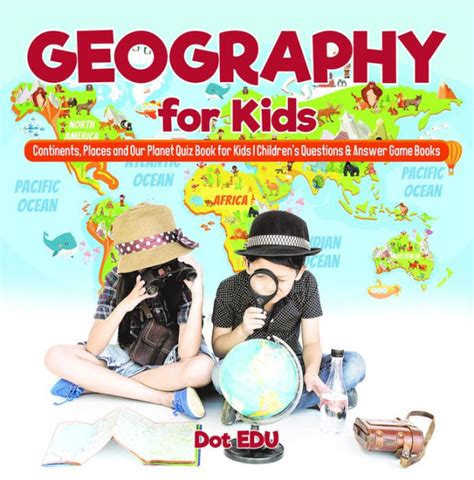 Geography For Kids Continents Places And Our Planet Quiz Book For Kids Children S Questions And Answer Game Books English Edition