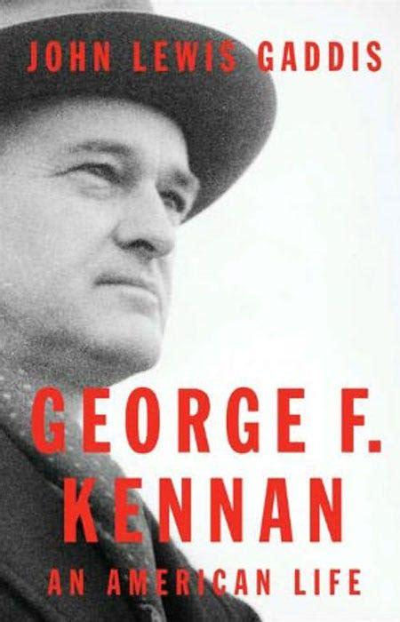 George F Kennan An American Life John Lewis Gaddis