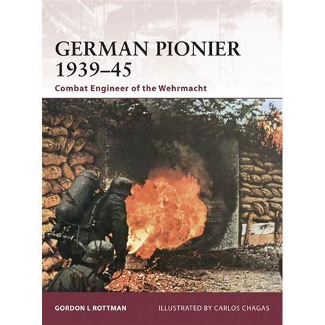 German Pionier 1939 45 Combat Engineer Of The Wehrmacht Warrior