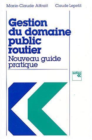 Gestion Du Domaine Public Routier Nouveau Guide Pratique