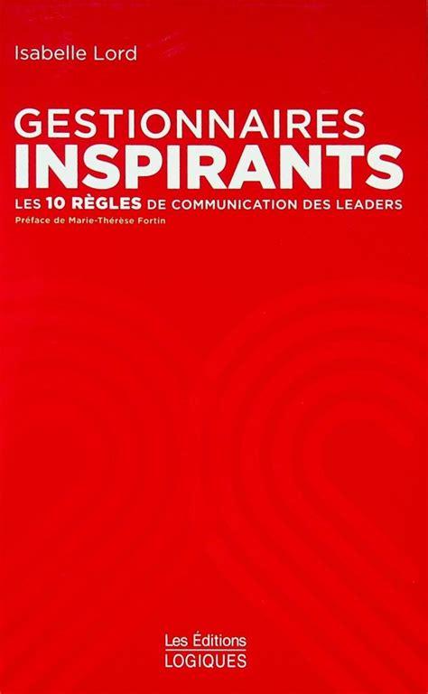 Gestionnaires Inspirants Les 10 Regles De Communication Des Leaders