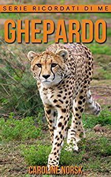Ghepardo: Libro Sui Ghepardo Per Bambini Con Foto Stupende & Storie Divertenti