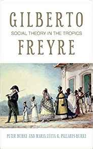 Gilberto Freyre Social Theory In The Tropics Peter Lang Ltd