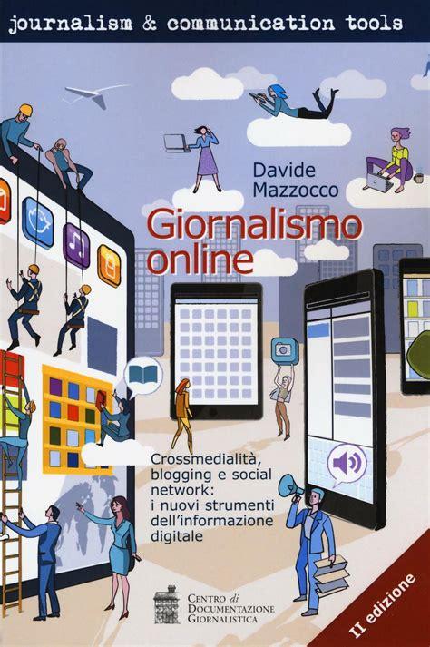 Giornalismo Online Crossmedialita Blogging E Social Network I Nuovi Strumenti Dellinformazione Digitale