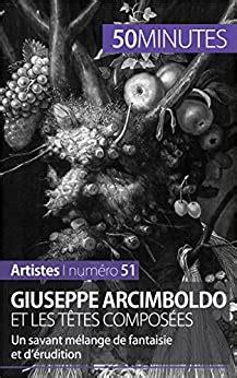Giuseppe Arcimboldo Et Les Tetes Composees Un Savant Melange De Fantaisie Et D Erudition Artistes T 51