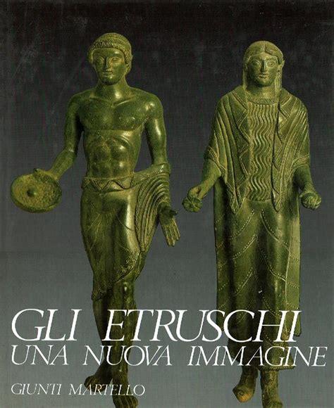 Gli Etruschi Una Nuova Immagine