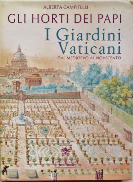 Gli Horti Dei Papi I Giardini Vaticani Dal Medioevo Al Novecento Monumenta Vaticana Selecta