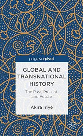 Global And Transnational History The Past Present And Future Palgrave Pivot