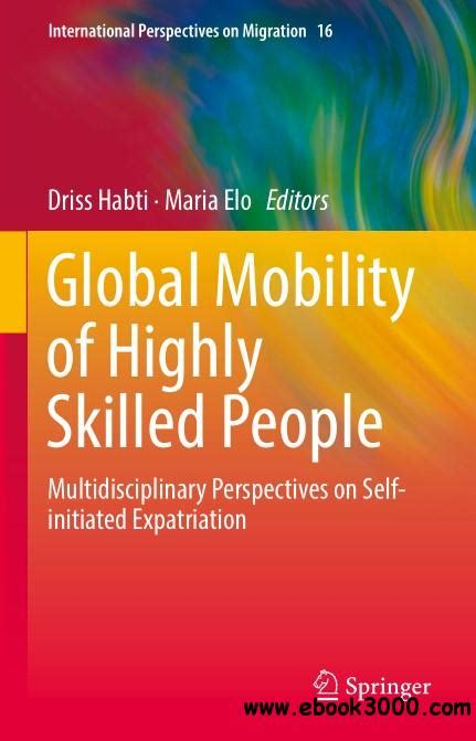 Global Mobility Of Highly Skilled People Multidisciplinary Perspectives On Self Initiated Expatriation International Perspectives On Migration