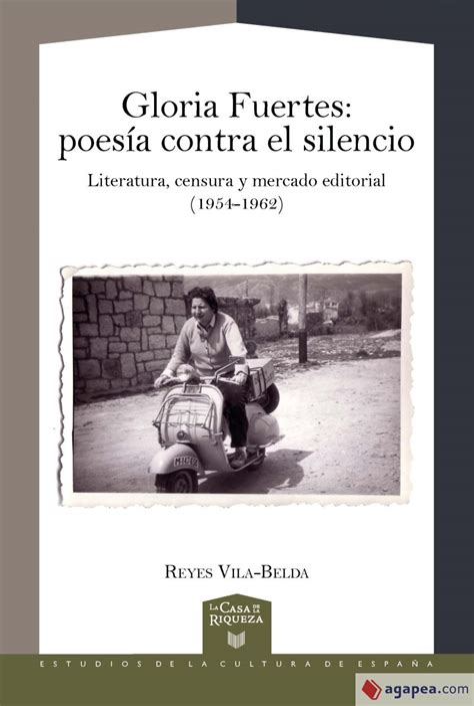 Gloria Fuertes  Poesía contra el silencio : literatura, censura y mercado editorial (1954-1962) (La Casa de la Riqueza. Estudios de la Cultura de España nº 40)