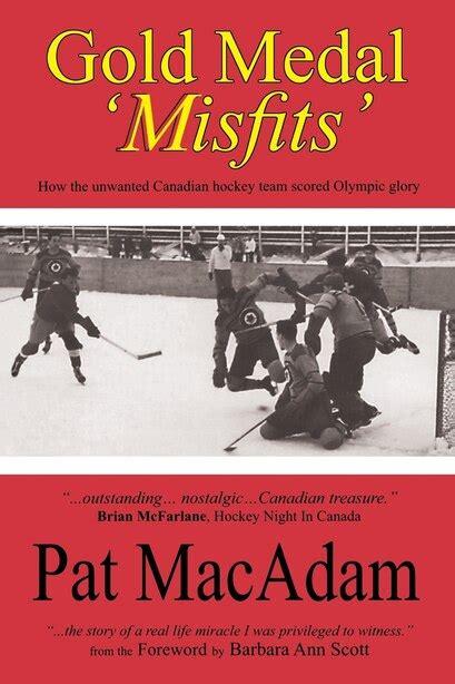 Gold Medal Misfits How The Unwanted Canadian Hockey Team Scored Olympic Glory Hockey History