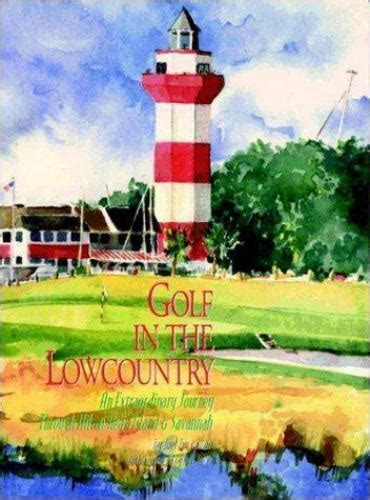 Golf In The Lowcountry An Extraordinary Journey Through Hilton Head Island And Savannah