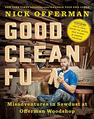 Good Clean Fun Misadventures In Sawdust At Offerman Woodshop English Edition