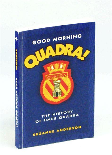 Good Morning Quadra The History Of Hmcs Quadra English Edition