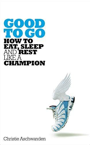 Good To Go How To Eat Sleep And Rest Like A Champion