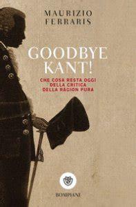 Goodbye Kant Cosa Resta Oggi Della Critica Della Ragion Pura Tascabili Saggi