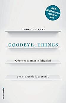 Goodbye Things Como Encontrar La Felicidad Con El Arte De Lo Esencial No Ficcion