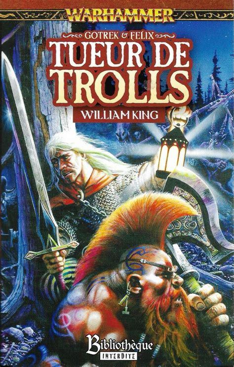 Gotrek Et Felix Tueur De Trolls