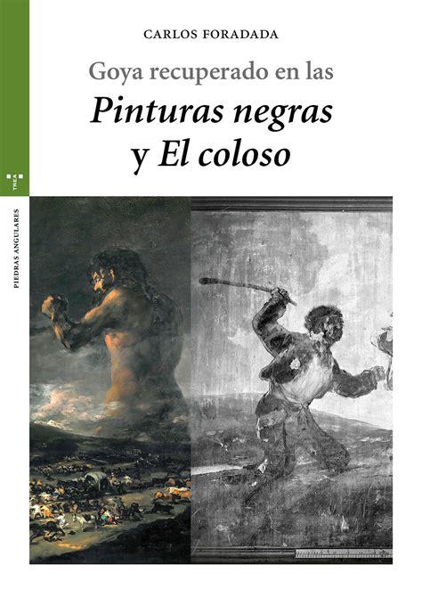 Goya Recuperado En Las Pinturas Negras Y El Coloso Estudios Historicos La Olmeda