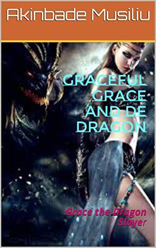 Graceful Grace And De Dragon Grace The Dragon Slayer English Edition