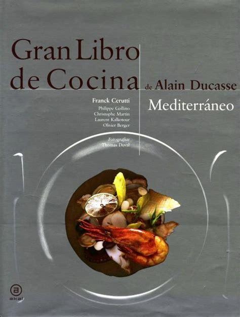 Gran Libro De Cocina De Alain Ducasse Mediterraneo Biblioteca Gastronomica