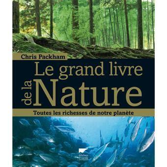 Grand Livre De La Nature Toutes Les Richesses De Notre Planete