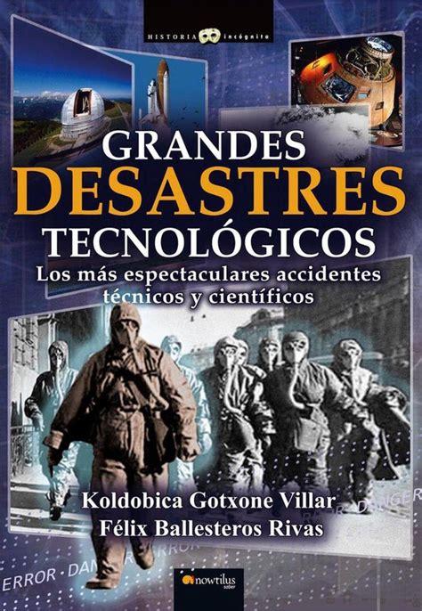 Grandes Desastres Tecnologicos Historia Incognita