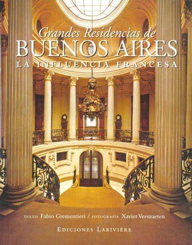 Grandes Residencias de Buenos Aires - La Influencia Francesa
