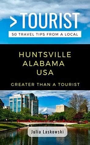 Greater Than A Tourist Huntsville Alabama Usa 50 Travel Tips From A Local English Edition