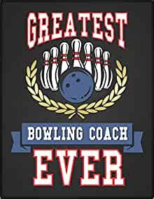 Greatest Bowling Coach Ever 10 Pin Bowling Score Sheet Notebook Novelty Birthday Gift For The Best Bowling Coach Ever To Keep Scores Casual Games Or Tournament