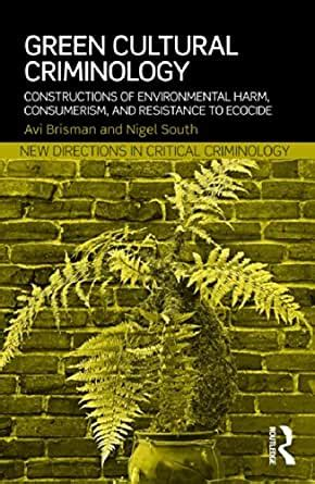 Green Cultural Criminology Constructions Of Environmental Harm Consumerism And Resistance To Ecocide New Directions In Critical Criminology English Edition