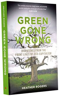 Green Gone Wrong Dispatches From The Front Lines Of Eco Capitalism