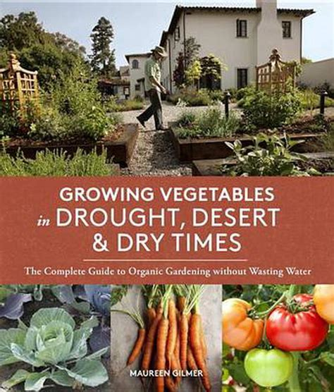 Growing Vegetables In Drought Desert And Dry Times The Complete Guide To Organic Gardening Without Wasting Water