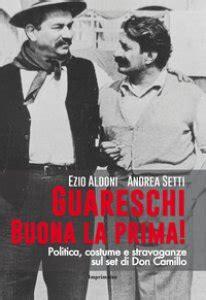 Guareschi. Buona la prima! Politica, costume e stravaganze sul set di Don Camillo