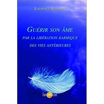 Guerir Son Ame Par La Liberation Karmique Des Vies Anterieures