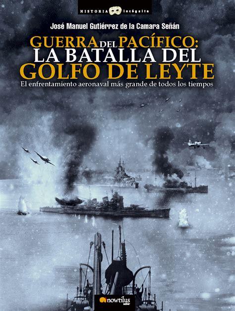 Guerra Del Pacifico La Batalla Del Golfo De Leyte