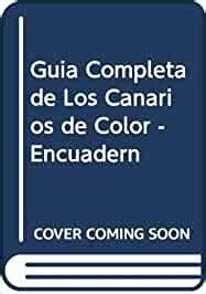 Guia Completa de Los Canarios de Color - Encuadern