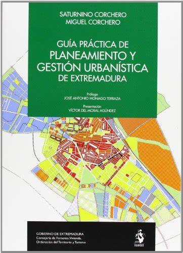 Guia Practica De Planeamiento Y Gestion Urbanistica De Extremadura Serie Practica