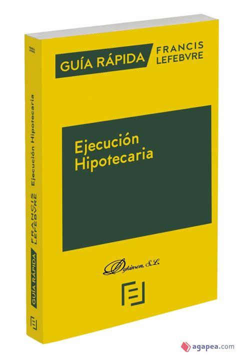 Guia Rapida Ejecucion Hipotecaria Guia Rapida Francis Lefebvre