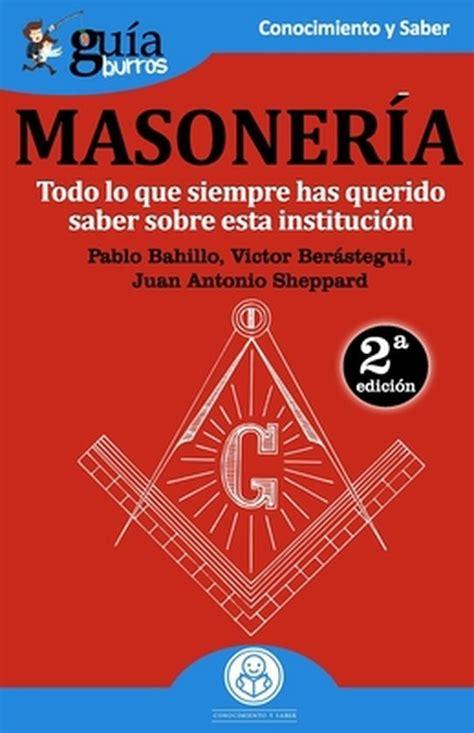 Guiaburros La Masoneria Todo Lo Que Siempre Has Querido Saber Sobre Esta Institucion