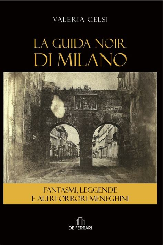 Guida Noir Di Milano Fantasmi Leggende Ed Altri Orrori Meneghini