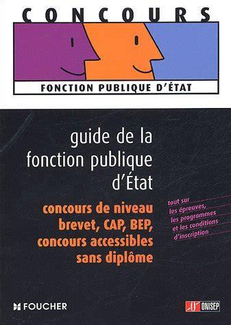 Guide De La Fonction Publique D Etat Concours De Niveau Brevet Cap Bep Concours Accessible Sans Diplome