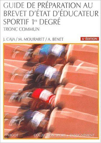Guide De Preparation Au Brevet D Etat D Education Sportif 1er Degre Tronc Commun Collection Sport Plus Enseignement