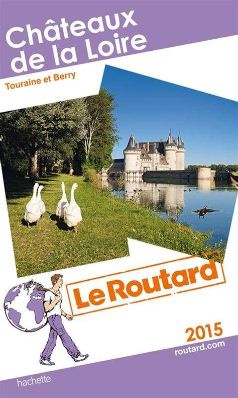 Guide Du Routard Chateaux De La Loire 2015