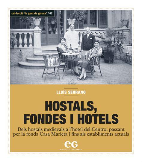 HOSTALS, FONDES I HOTELS: HISTÒRIA DELS ESTABLIMENTS HOTELERS A LA CIUTAT DE GIRONA (LA GENT DE GIRONA)