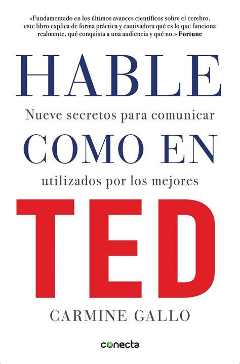 Hable Como En Ted Nueve Secretos Para Comunicar Utilizados Por Los Mejores