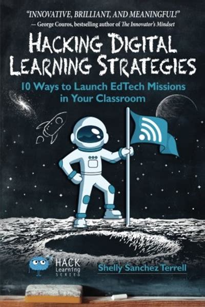 Hacking Digital Learning Strategies 10 Ways To Launch Edtech Missions In Your Classroom Volume 13 Hack Learning Series