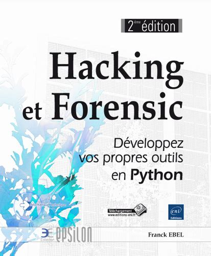 Hacking Et Forensic Developpez Vos Propres Outils En Python 2e Edition