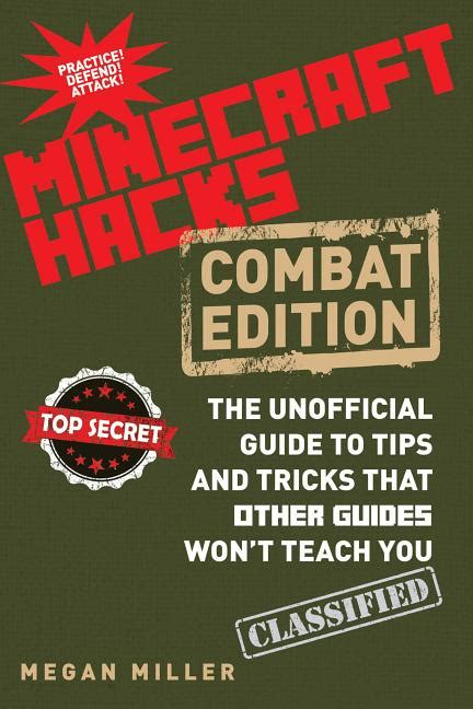 Hacks For Minecrafters Combat Edition The Unofficial Guide To Tips And Tricks That Other Guides Won T Teach You Unofficial Minecrafters Guides